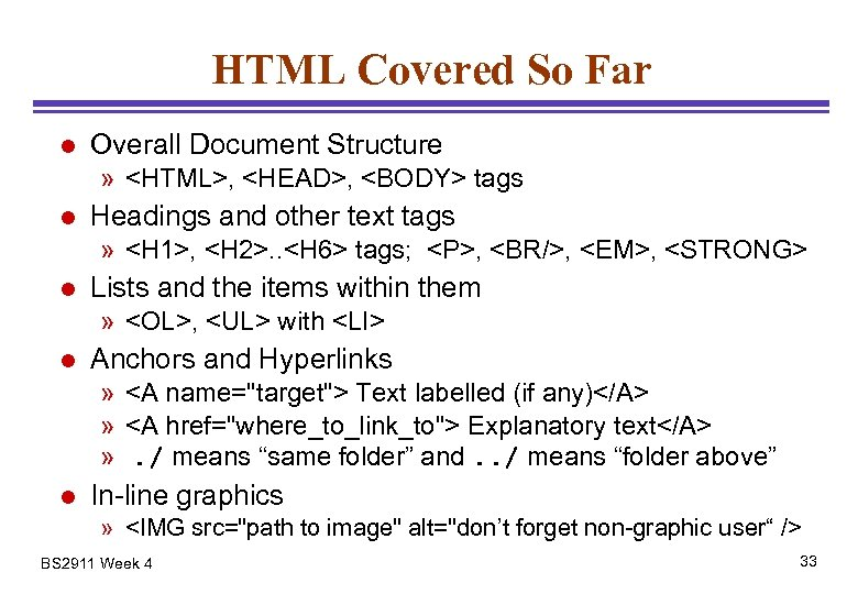 HTML Covered So Far l Overall Document Structure » <HTML>, <HEAD>, <BODY> tags l