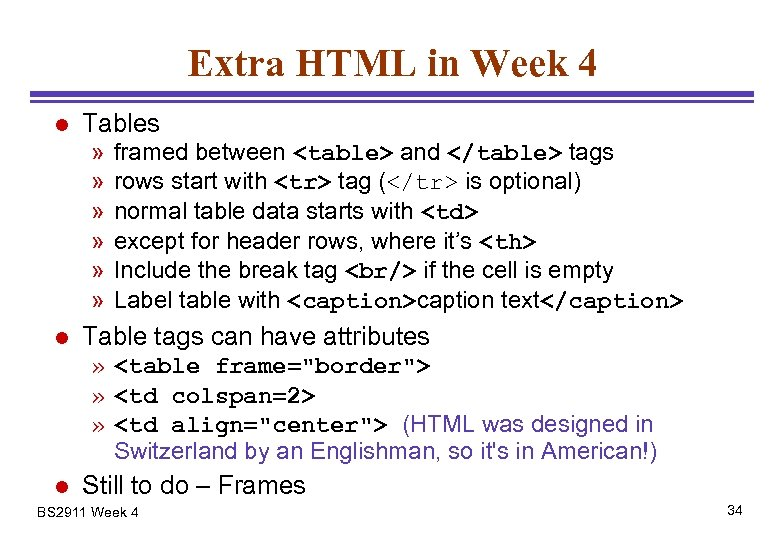 Extra HTML in Week 4 l Tables » » » l framed between <table>
