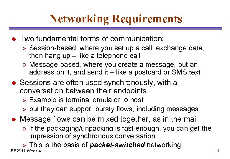 Networking Requirements l Two fundamental forms of communication: » Session-based, where you set up