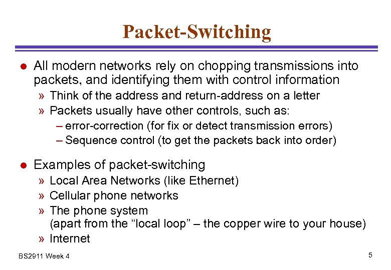 Packet-Switching l All modern networks rely on chopping transmissions into packets, and identifying them
