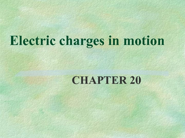 Electric charges in motion CHAPTER 20