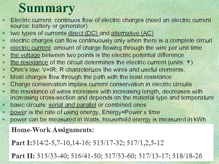 Summary § Electric current: continuos flow of electric charges (need an electric current source: