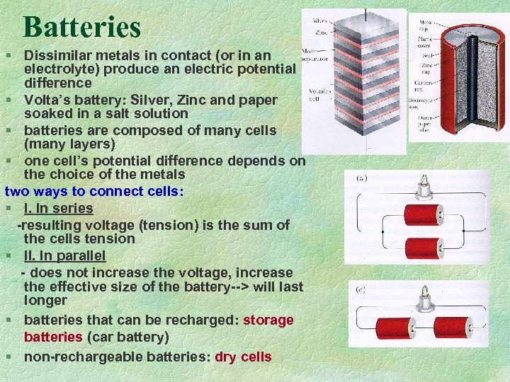 Batteries § Dissimilar metals in contact (or in an electrolyte) produce an electric potential