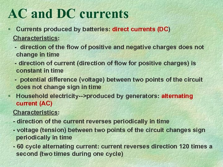 AC and DC currents § Currents produced by batteries: direct currents (DC) Characteristics: -