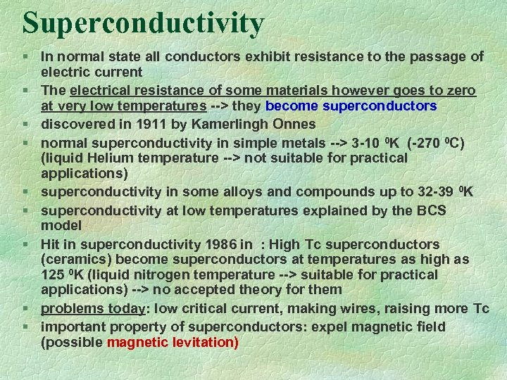 Superconductivity § In normal state all conductors exhibit resistance to the passage of electric