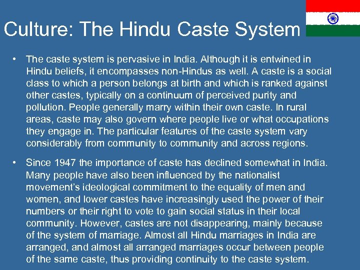 Culture: The Hindu Caste System • The caste system is pervasive in India. Although