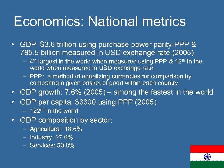 Economics: National metrics • GDP: $3. 6 trillion using purchase power parity-PPP & 785.