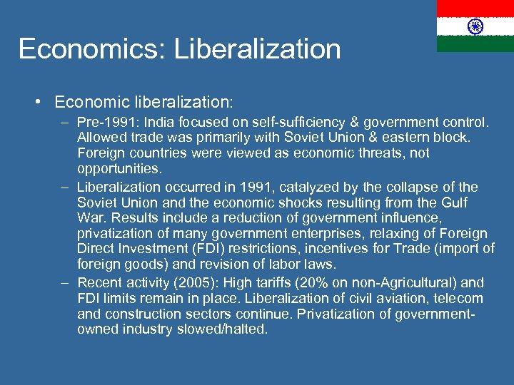 Economics: Liberalization • Economic liberalization: – Pre-1991: India focused on self-sufficiency & government control.