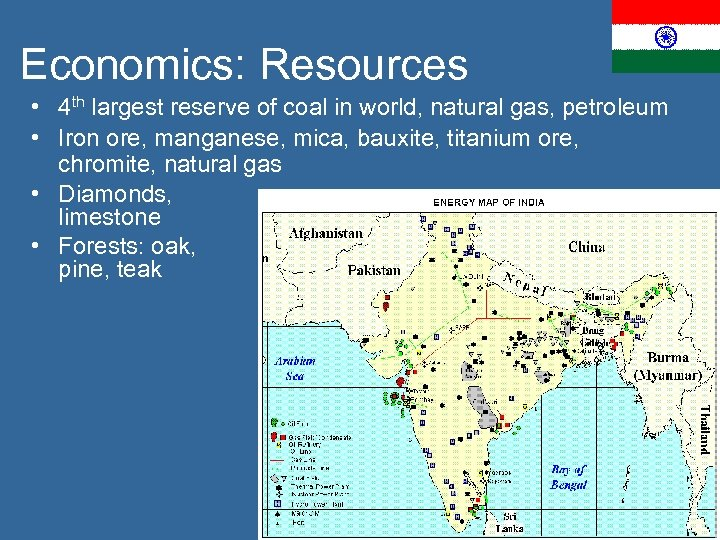 Economics: Resources • 4 th largest reserve of coal in world, natural gas, petroleum