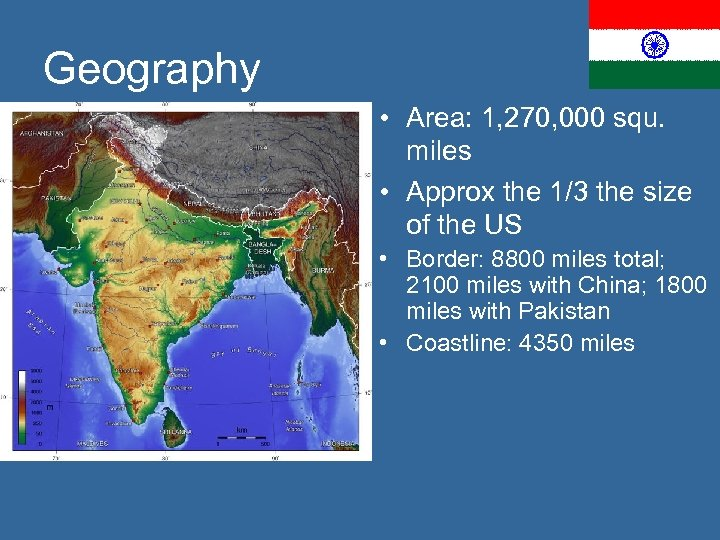 Geography • Area: 1, 270, 000 squ. miles • Approx the 1/3 the size