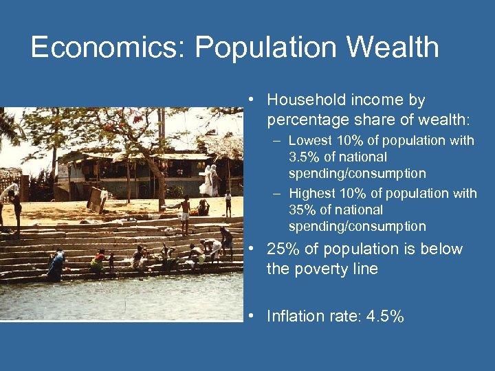 Economics: Population Wealth • Household income by percentage share of wealth: – Lowest 10%