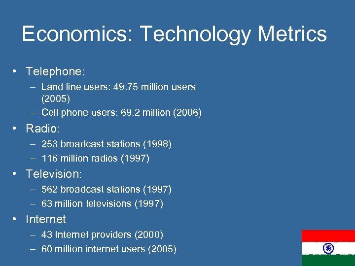 Economics: Technology Metrics • Telephone: – Land line users: 49. 75 million users (2005)