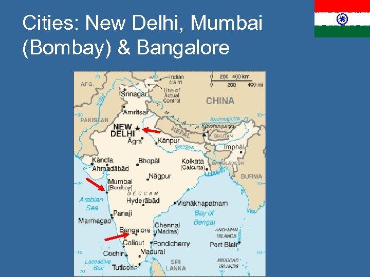 Cities: New Delhi, Mumbai (Bombay) & Bangalore