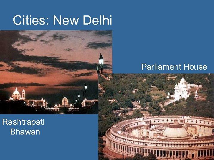 Cities: New Delhi Parliament House Rashtrapati Bhawan