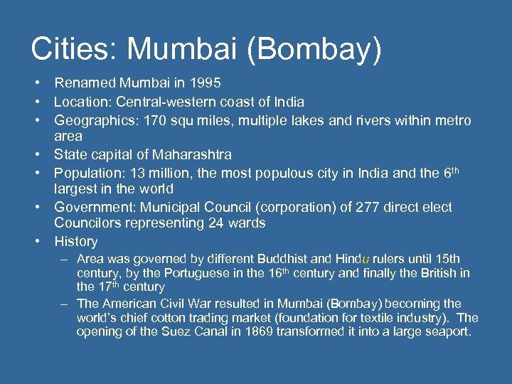 Cities: Mumbai (Bombay) • Renamed Mumbai in 1995 • Location: Central-western coast of India