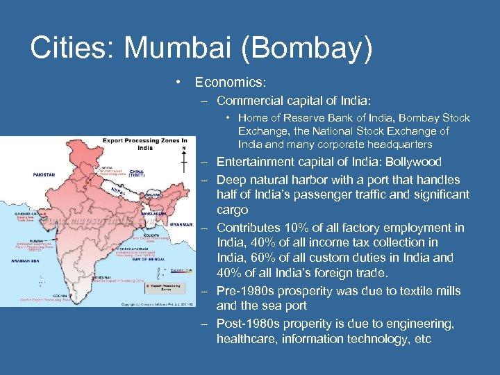 Cities: Mumbai (Bombay) • Economics: – Commercial capital of India: • Home of Reserve