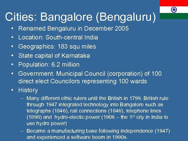 Cities: Bangalore (Bengaluru) • • • Renamed Bengaluru in December 2005 Location: South-central India