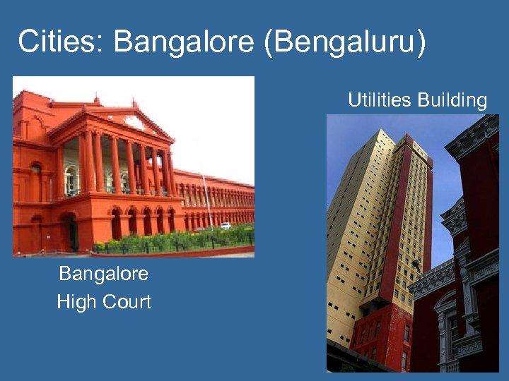 Cities: Bangalore (Bengaluru) Utilities Building Bangalore High Court