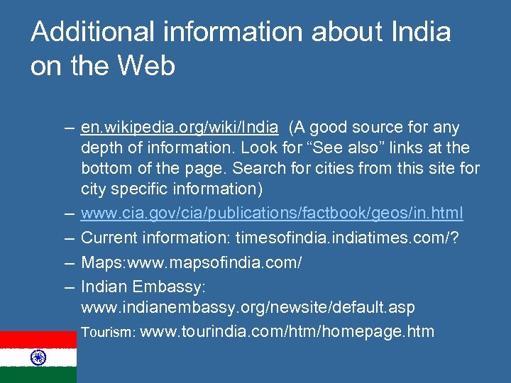 Additional information about India on the Web – en. wikipedia. org/wiki/India (A good source