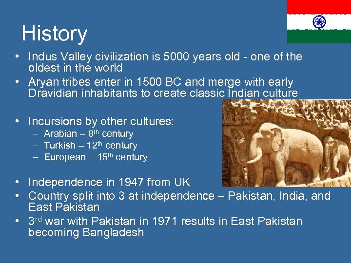 History • Indus Valley civilization is 5000 years old - one of the oldest