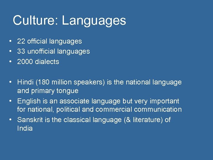Culture: Languages • 22 official languages • 33 unofficial languages • 2000 dialects •