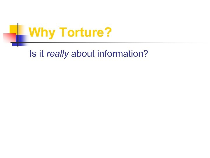 Why Torture? Is it really about information?