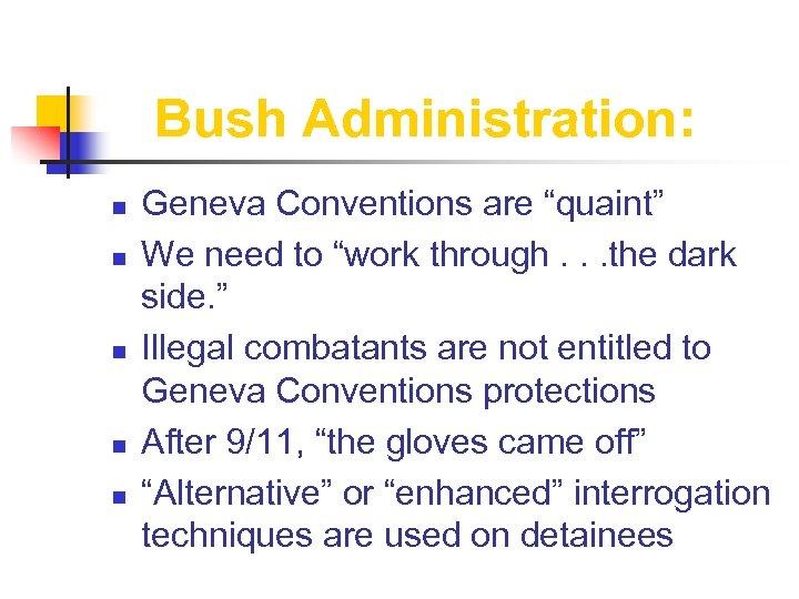 "Bush Administration: n n n Geneva Conventions are ""quaint"" We need to ""work through."