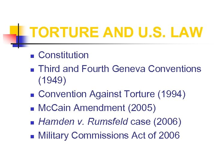 TORTURE AND U. S. LAW n n n Constitution Third and Fourth Geneva Conventions