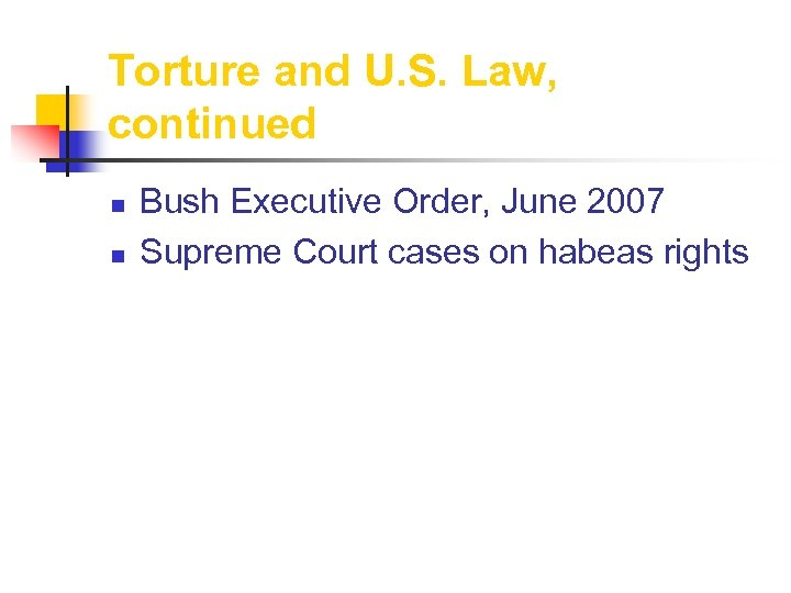 Torture and U. S. Law, continued n n Bush Executive Order, June 2007 Supreme