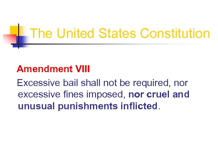 The United States Constitution Amendment VIII Excessive bail shall not be required, nor excessive