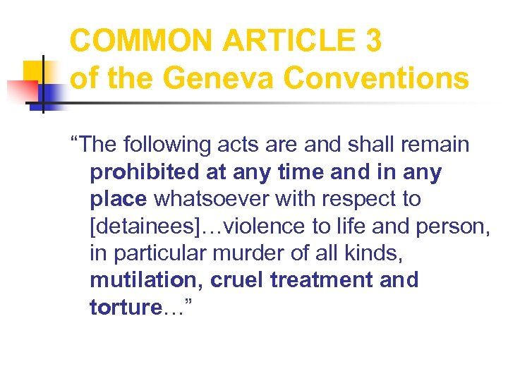 """COMMON ARTICLE 3 of the Geneva Conventions """"The following acts are and shall remain"""