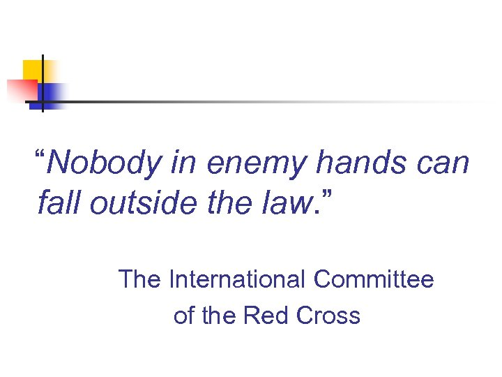 """""""Nobody in enemy hands can fall outside the law. """" The International Committee of"""