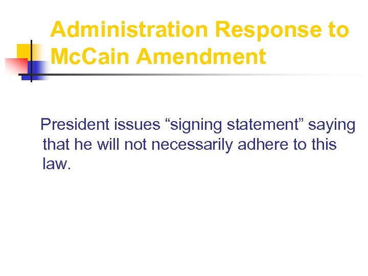 """Administration Response to Mc. Cain Amendment President issues """"signing statement"""" saying that he will"""