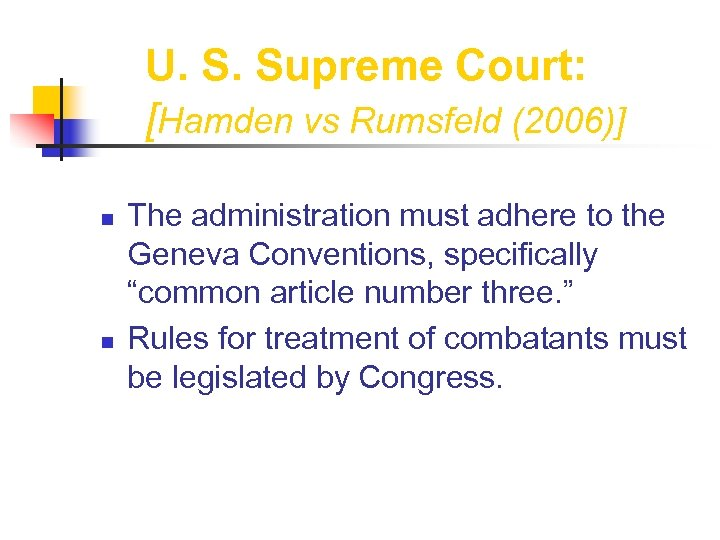 U. S. Supreme Court: [Hamden vs Rumsfeld (2006)] n n The administration must adhere