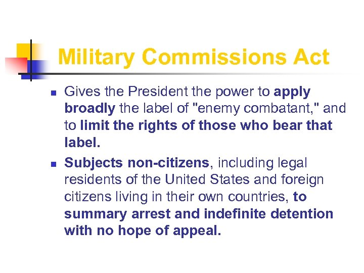 Military Commissions Act n n Gives the President the power to apply broadly the