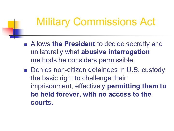 Military Commissions Act n n Allows the President to decide secretly and unilaterally what