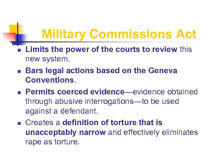 Military Commissions Act n n Limits the power of the courts to review this