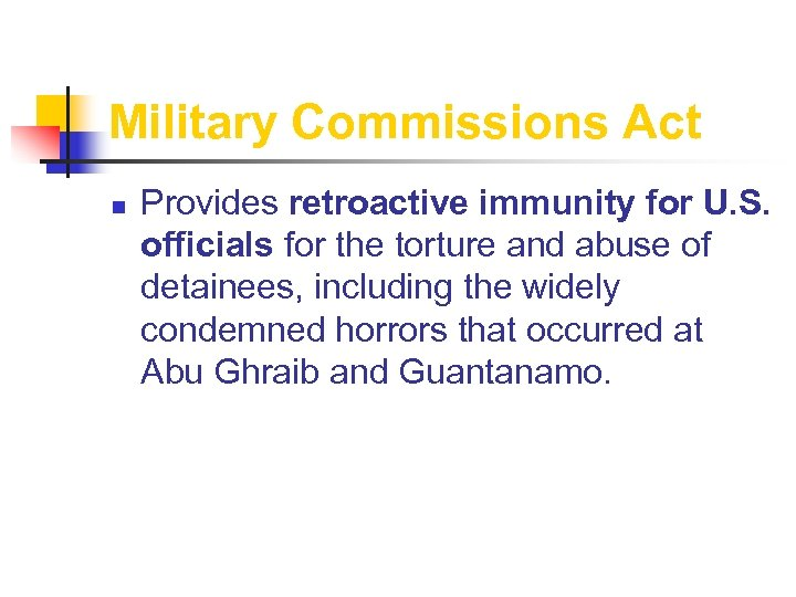Military Commissions Act n Provides retroactive immunity for U. S. officials for the torture