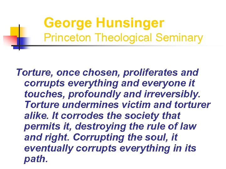 George Hunsinger Princeton Theological Seminary Torture, once chosen, proliferates and corrupts everything and everyone