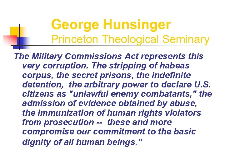 George Hunsinger Princeton Theological Seminary The Military Commissions Act represents this very corruption. The