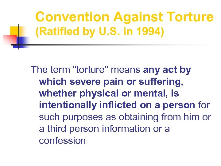 Convention Against Torture (Ratified by U. S. in 1994) The term