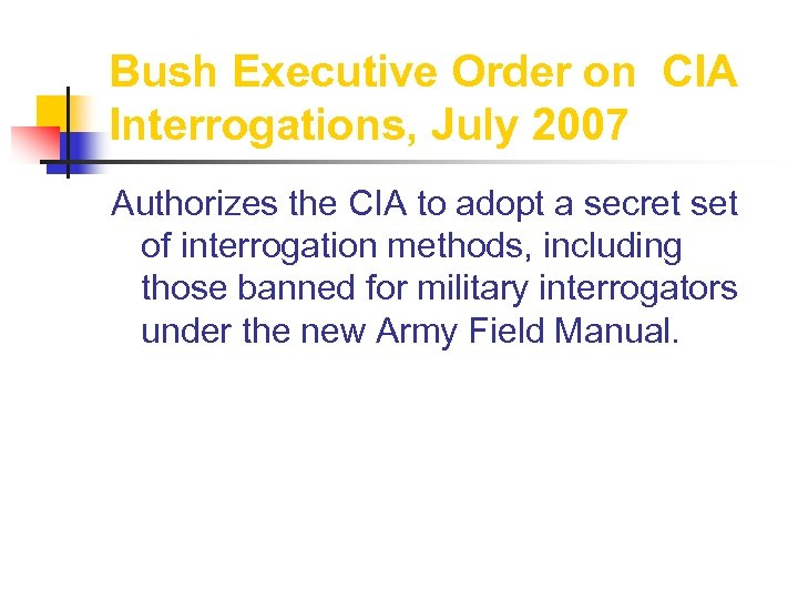 Bush Executive Order on CIA Interrogations, July 2007 Authorizes the CIA to adopt a