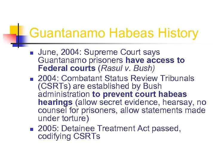 Guantanamo Habeas History n n n June, 2004: Supreme Court says Guantanamo prisoners have
