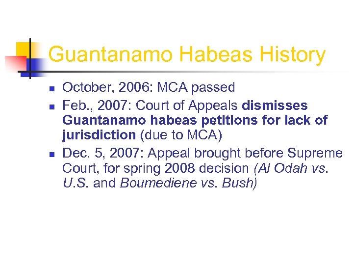 Guantanamo Habeas History n n n October, 2006: MCA passed Feb. , 2007: Court