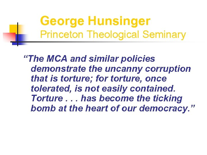 """George Hunsinger Princeton Theological Seminary """"The MCA and similar policies demonstrate the uncanny corruption"""