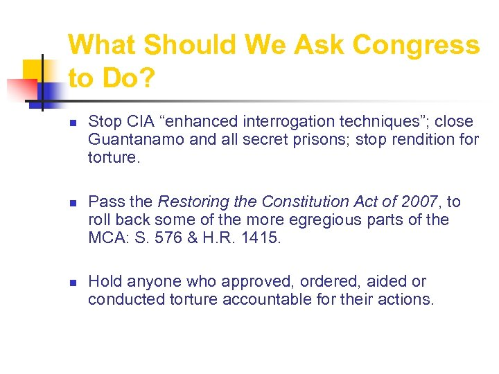 """What Should We Ask Congress to Do? n n n Stop CIA """"enhanced interrogation"""