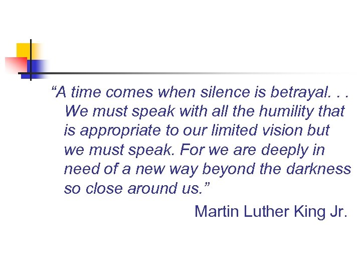 """""""A time comes when silence is betrayal. . . We must speak with all"""