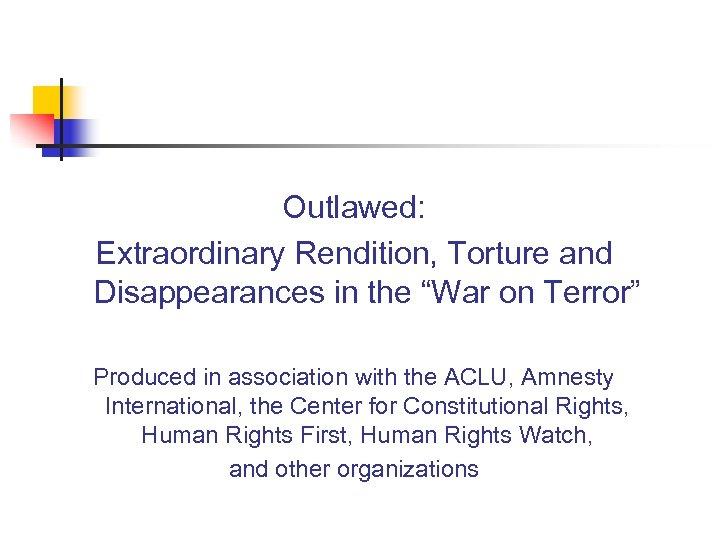 """Outlawed: Extraordinary Rendition, Torture and Disappearances in the """"War on Terror"""" Produced in association"""