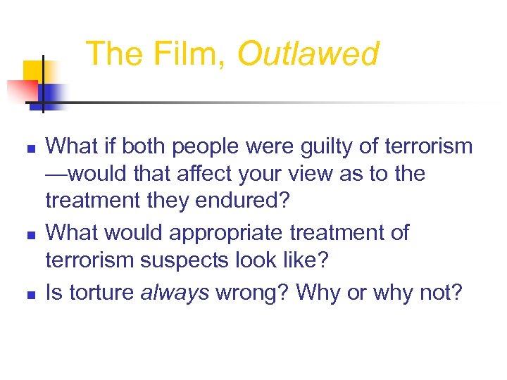 The Film, Outlawed n n n What if both people were guilty of terrorism