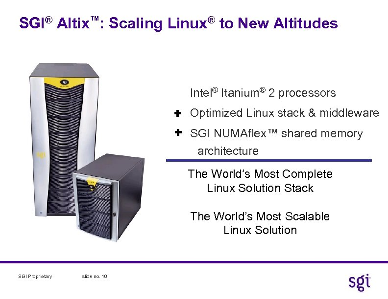 SGI® Altix™: Scaling Linux® to New Altitudes Intel® Itanium® 2 processors Optimized Linux stack